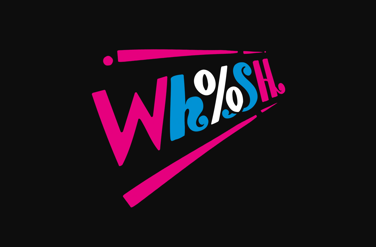 """Writing in pink, blue and white spelling """"whoosh"""""""